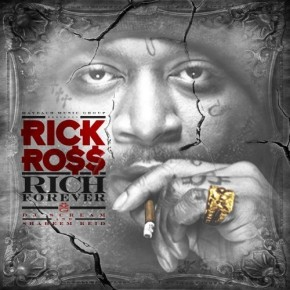 "Rick Ross ""Rich Forever"" [Mixtape]"