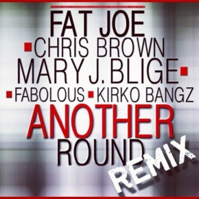 "New Music: Fat Joe x Mary J Blige x Chris Brown x Fabolous x Kirko Bangz ""Another Round"" [Remix]"