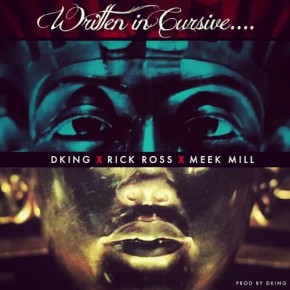 "New Music: DKing x Rick Ross x Meek Mill ""Written In Cursive"""