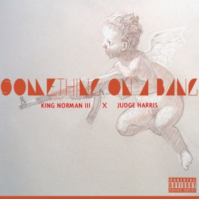 "New Music: King Norman III x Judge Harris ""Something On A Bang"""
