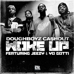 "New Music: Doughboyz Cashout x Young Jeezy x Yo Gotti ""Woke Up"""