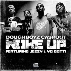 """New Music: Doughboyz Cashout x Young Jeezy x Yo Gotti """"WokeUp"""""""