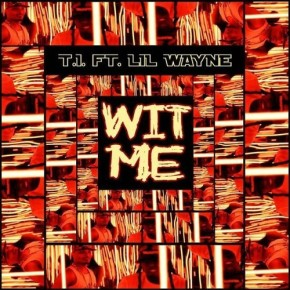 "New Music: T.I. x Lil Wayne ""Wit Me"""