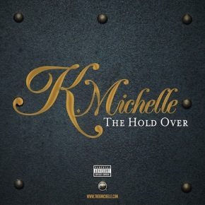 #NewMusic : K. Michelle 'The Hold Over' [Free EPDownload]